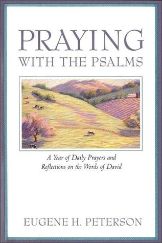 Praying with the Psalms by Eugene H. Peterson