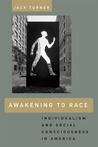 Awakening to Race: Individualism and Social Consciousness in America