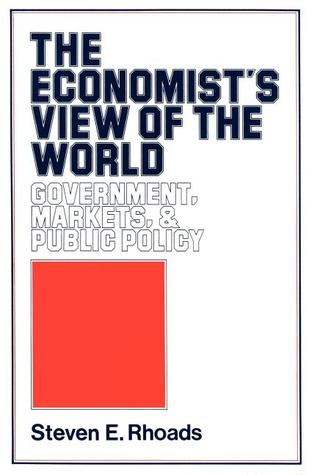 The Economist's View of the World: Government, Markets, & Public Policy