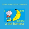 A Pet Banana by Othen Donald Dale Cummings