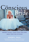 The Conscious Bride: Women Unveil Their True Feelings about Getting Hitched