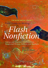 The Rose Metal Press Field Guide to Writing Flash Nonfiction: Advice and Essential Exercises from Respected Writers, Editors, and Teachers