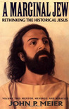 A Marginal Jew: Rethinking the Historical Jesus, Volume II - Mentor, Message, and Miracles