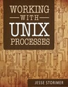 Working with UNIX Processes by Jesse Storimer