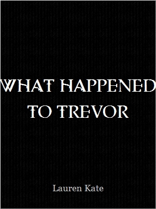 What Happened To Trevor by Lauren Kate