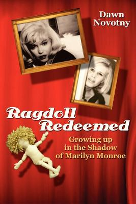 Ragdoll Redeemed Growing up in the Shadow of Marilyn Monroe by Dawn Novotny