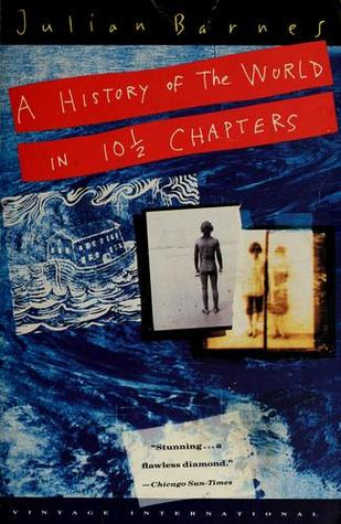 A History of the World in 10½  Chapters by Julian Barnes