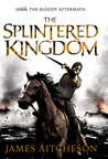 The Splintered Kingdom by James Aitcheson