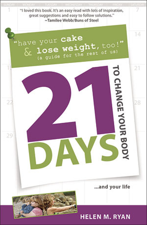 21 Days to Change Your Body by Helen M. Ryan