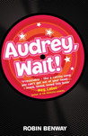 Audrey, Wait! by Robin Benway
