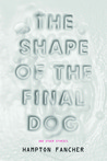 The Shape of the Final Dog