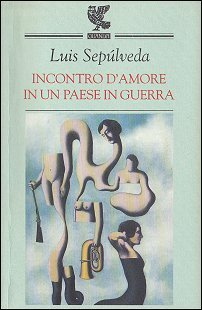 Incontro d'amore in un paese in guerra by Luis Sepúlveda