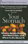 Your Stomach: What Is Really Making You Miserable and What to Do about It