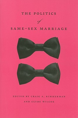 The Politics of Same-Sex Marriage by Craig A. Rimmerman