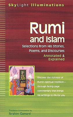 Rumi and Islam: Selections from His Stories, Poems, and Discourses Annotated & Explained