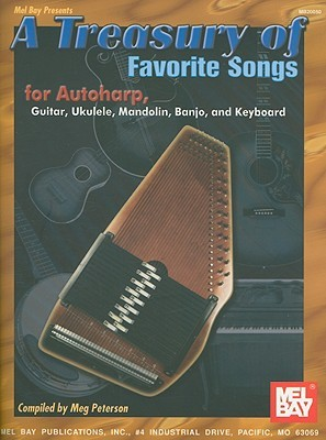 A Treasury of Favorite Songs for Autoharp, Guitar, Ukulele, Mandolin, Banjo, and Keyboard