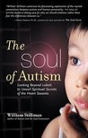 SOUL OF AUTISM: Looking Beyond Labels to Unveil Spiritual Secrets of the Heart Savants