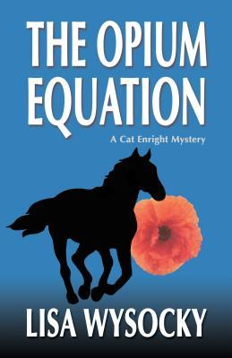 The Opium Equation; A Cat Enright Mystery by Lisa Wysocky