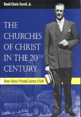 The Churches of Christ in the 20th Century by David Edwin Harrell Jr.