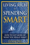 Living Rich by Spending Smart: How to Get More of What You Really Want