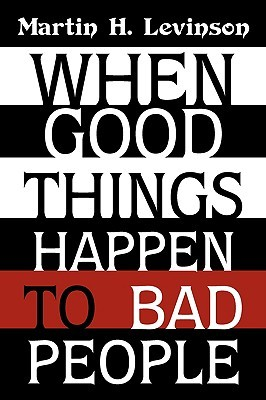 When Good Things Happen to Bad People by Martin H. Levinson