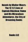 Novels by Walter Moers: The 13 1|2 Lives of Captain Bluebear, Rumo and His Miraculous Adventures, the City of Dreaming Books (Zamonia, #1, #3, #4) (Dreaming Books, #1)