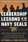 Leadership Lessons of the Navy Seals: Battle-Tested Strategies for Creating Successful Organizations and Inspiring Extraordinary Results