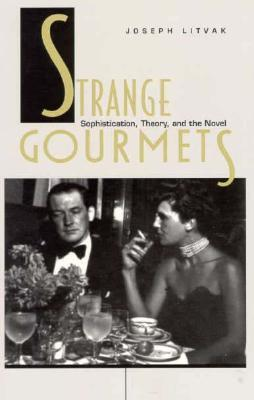 Strange Gourmets: Sophistication, Theory, and the Novel