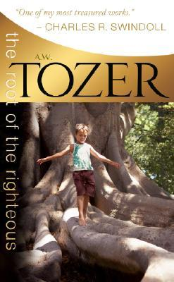 The Root of the Righteous by A.W. Tozer