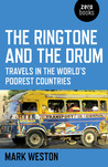 The Ringtone and the Drum: Travels in the World's Poorest Countries