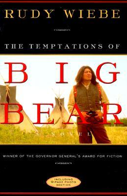 The Temptations Of Big Bear by Rudy Wiebe