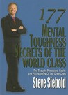 177 Mental Toughness Secrets of the World Class: The Thought Processes, Habits and Philosophies of the Great Ones