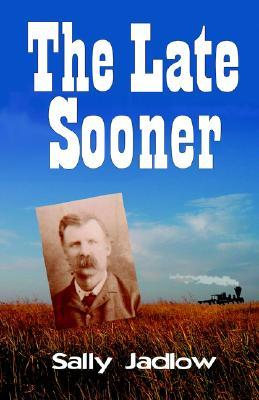 The Late Sooner by Sally Jadlow