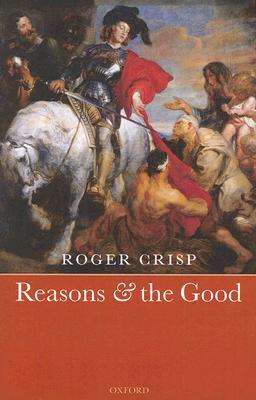 Reasons and the Good by Roger Crisp
