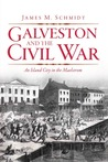 Galveston and the Civil War: An Island City in the Maelstrom