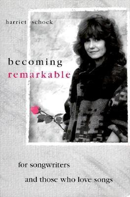 Becoming Remarkable: For Songwriters and Those Who Love Song [With *]