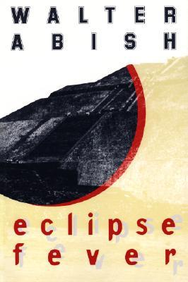 Eclipse Fever by Walter Abish