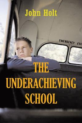 The Underachieving School by John Holt