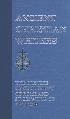 The Epistles of St. Clement of Rome and St. Ignatius of Antioch by Clement of Rome