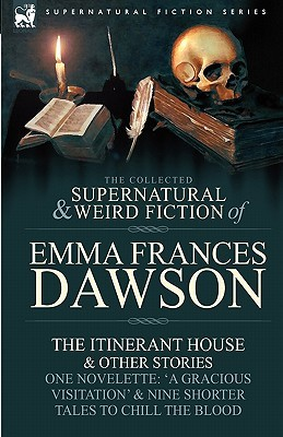 The Collected Supernatural and Weird Fiction of Emma Frances ... by Emma Frances Dawson