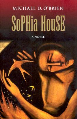 Sophia House by Michael D. O'Brien