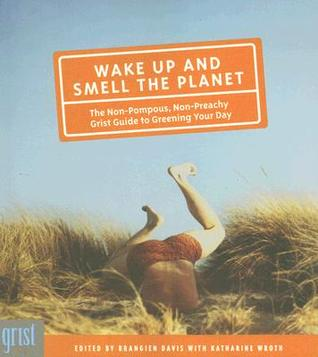 Wake Up and Smell the Planet by Brangien Davis