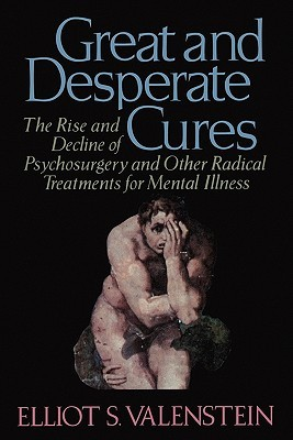 Great and Desperate Cures by Elliot S. Valenstein