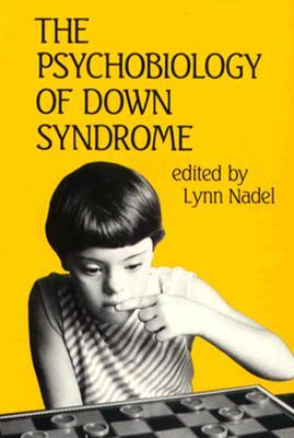 The Psychobiology of Down Syndrome by Lynn Nadel