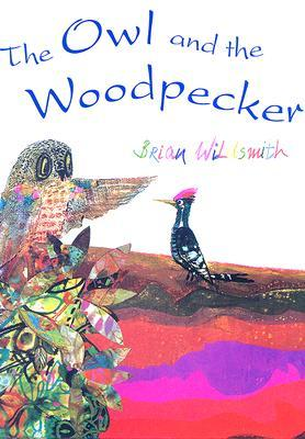 The Owl and the Woodpecker by Brian Wildsmith