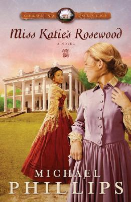 Miss Katie's Rosewood by Michael R. Phillips
