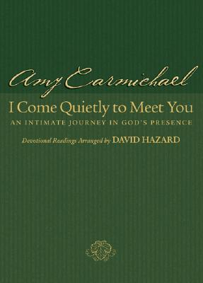 I Come Quietly to Meet You An Intimate Journey in Gods Presence
