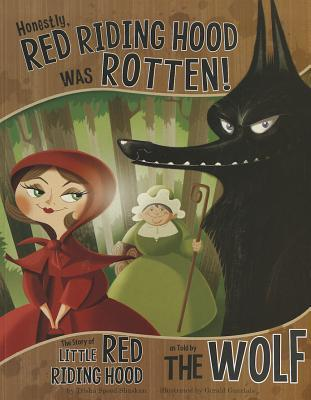 Honestly, Red Riding Hood Was Rotten! by Trisha Speed Shaskan