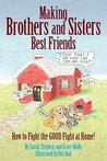 Making Brothers and Sisters Best Friends by Sarah Mally