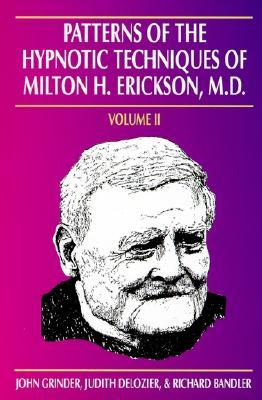 Patterns of the Hypnotic Techniques of Milton H. Erickson , MD: Volume 2